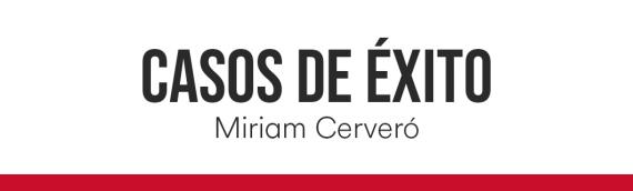 Caso de éxito. Miriam Cerveró